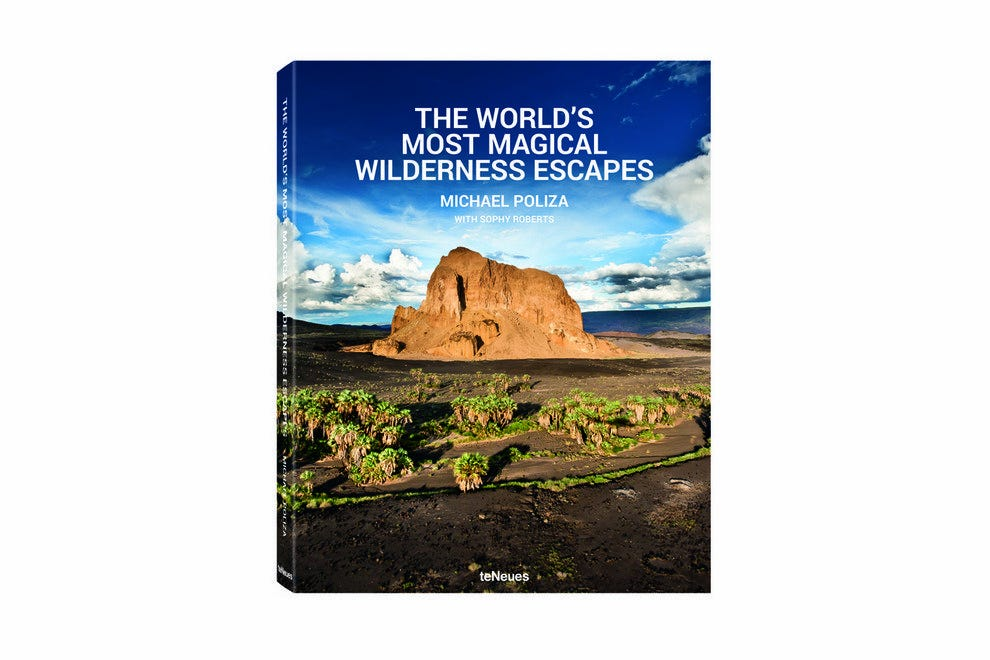 The World´s Most Magical Wilderness Escapes by Michael Poliza